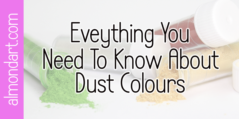 Everything You Need To Know About Dust Colours
